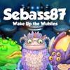 Sebass87 - Wake Up The Wublins (Wublin Island Dance Remix)