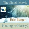The Shack Movie. Healing or Heresy? — Eric Barger(intrv)loveforthetruthradio.com