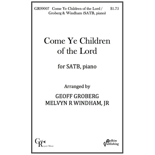 Come Ye Children of The Lord -- Choir (SATB and piano) / Groberg, Windham
