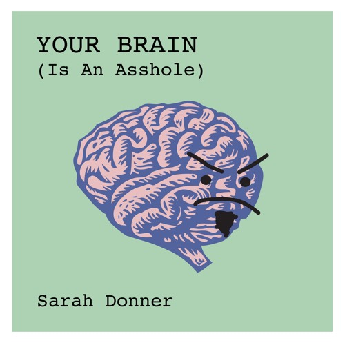 Your Brain (Is An Asshole)