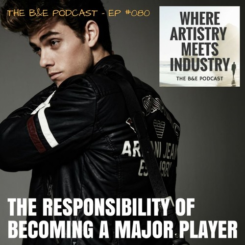 B&EP #080 - The Responsibility of Becoming a Major Player