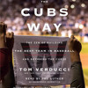 The Cubs Way by Tom Verducci, read by Tom Verducci