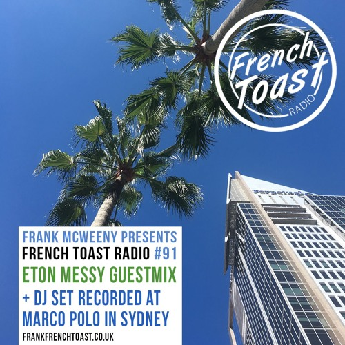 French Toast Radio #91: Eton Messy guestmix + in the mix from Sydney