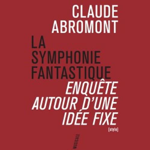 """""""La Symphonie fantastique de Berlioz"""" par Claude Abromont"""