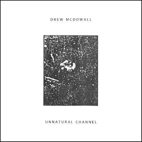 Drew McDowall - Unnatural Channel (Part 2)