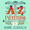 The A–Z of Everything, By Debbie Johnson, Read by Julie Maisey
