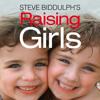 Raising Girls, By Steve Biddulph, Read by Damien Warren-Smith
