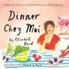 DINNER CHEZ MOI by Elizabeth Bard, Read by Suzanne Toren
