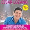 Mujeres Difíciles Hombres Complicados - Cesar Lozano - Ext 113'      SUSCRIBETE AQUI