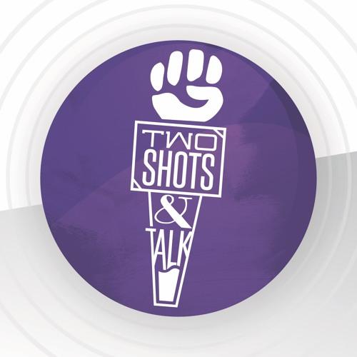 2 Shots & Talk