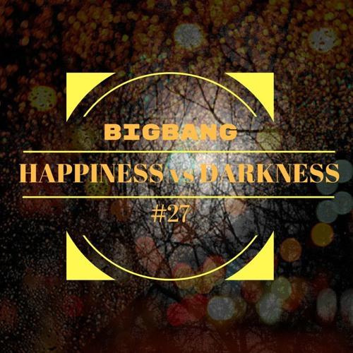 Bigbang - Happiness Vs Darkness #27 (29-03-2017)