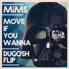 MiMs - Move If You Wanna (Dugosh Flip)