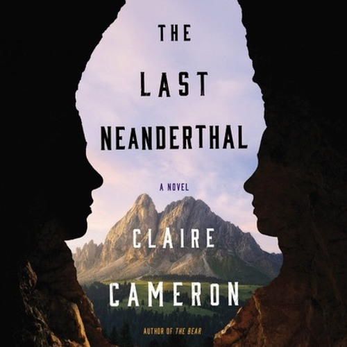 THE LAST NEANDERTHAL by Claire Cameron Read by Lisa Stathoplo, Casey Turner - Audiobook Excerpt