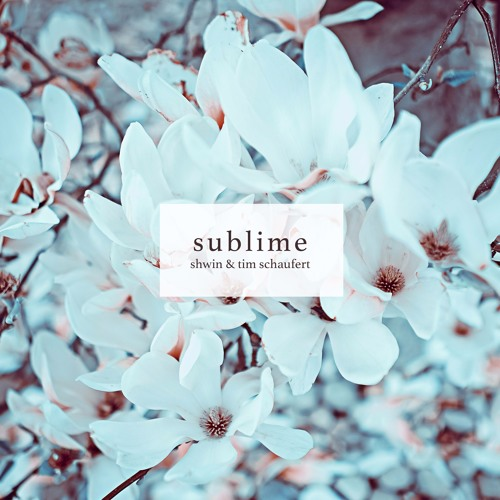 Shwin & Tim Schaufert - Sublime