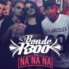 Bonde R300 - Oh Nanana (DJ KINHO )