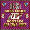 HE$H - Got That Juice (Boss Mode Bootleg) [Free Download]