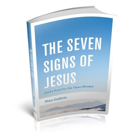Stan Guthrie - The Seven Signs of Jesus: God's Proof for the Open-Minded