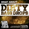 EDM Construction Kits - Dirty Bass Drops By W.A. Production