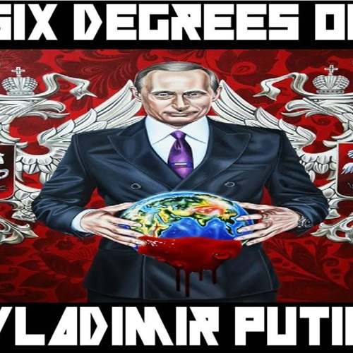 'SIX DEGREES OF VLADIMIR PUTIN' -March 29, 2017