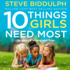 10 Things Girls Need Most, by Steve Biddulph, Read by Damien Warren-Smith