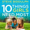 10 Things Girls Need Most, by Steve Biddulph, Read by Damien Warren-Smith
