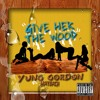 Yung Gordon Ft. MayBach-Give Her The Wood (Pro.YungGordon)