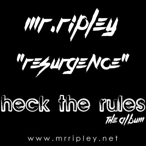 "Mr Ripley - Resurgence - ""Heck The Rules"" album OUT NOW @ www.mrripley.net!"