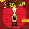 HOW TO BE A SUPERVILLAIN by Michael Fry, Read by Noah Smith