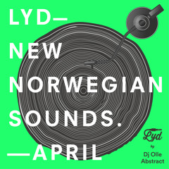 LYD. New Norwegian Sounds. April 2017. By Olle Abstract