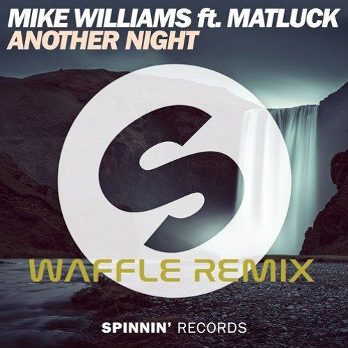 Mike Williams Ft. Matluck - Another Night (Waffle Remix)
