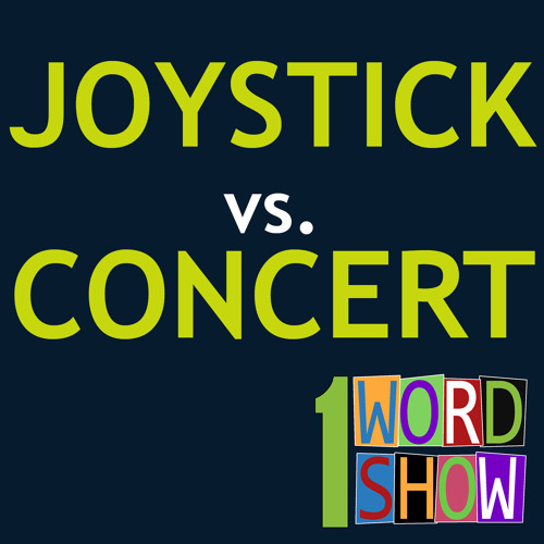 Concert vs. Joystick with Jason! - 1 Word Show