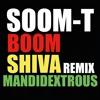 SOOM T Boom Shiva (Mandidextrous Remix)OUT NOW !