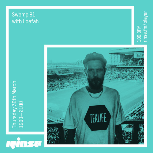 Rinse FM Podcast - Swamp 81 w/ Loefah - 30th March 2017
