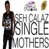 Seh Calaz (Boss Yala) - Single Mama  (Levels Chillspot Recordz) 2017