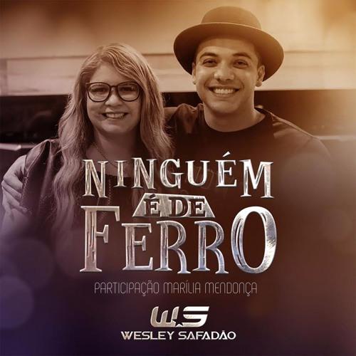 Wesley Safadão E Marília Mendonça - Ninguém É De Ferro