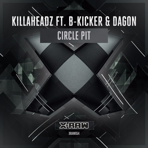 Killaheadz Ft. B-Kicker & Dagon - Circle Pit (#XRAW054)
