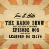 Tom & Hills - The Radio Show 003 - Guest mix by Leandro Da Silva