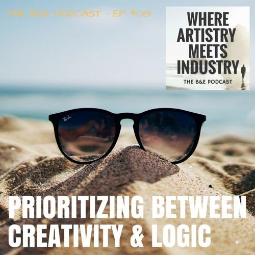 B&EP #081 - Prioritizing Between Creativity & Logic