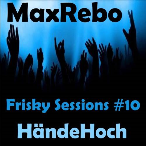 MaxRebo - Frisky Sessions #10 - HändeHoch