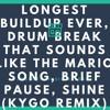 Longest Buildup Ever, Drum Break that sounds like the Mario Song, brief pause, Shine (Kygo Remix)