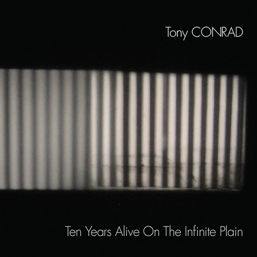 Tony Conrad - Ten Years Alive On The Infinite Plain (excerpt)