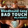 Bloodhound Gang - Bad Touch (WILL B Bootleg) FREE DOWNLOAD