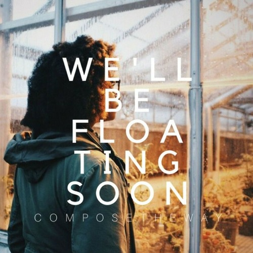 We'll Be Floating Soon