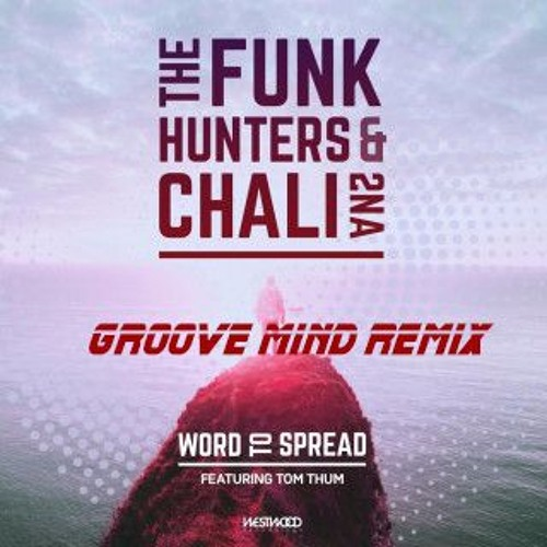 The Funk Hunters Feat. Chali 2na - Word To Spread (Groove Mind Remix)[Free Download]
