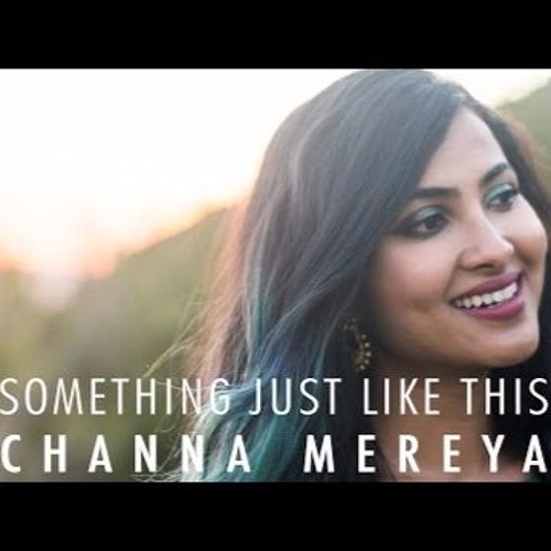 The Chainsmokers & Coldplay - Something Just Like This   Channa Mereya (Vidya Vox Mashup Cover)