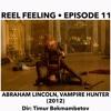 Episode 11:  Bathtub Edition: Abraham Lincoln, Vampire Hunter
