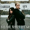 Say You Won't Let Go - Machine Gun Kelly & Camila Cabello