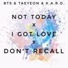 BTS & TAEYEON & K.A.R.D - Not Today/I Got Love/Don't Recall MASHUP