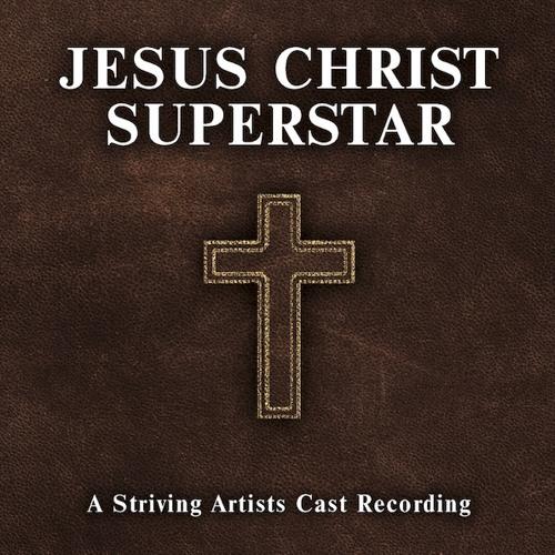 Jesus Christ Superstar: A Striving Artists Cast Recording