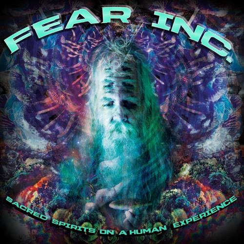Fear Inc - Sacred Spirits on a Human Experience